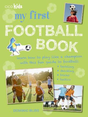 My First Football Book: Learn How to Play Like a Champion with This Fun Guide to Football: Tackling, Shooting, Tricks, Tactics by Dominic Bliss