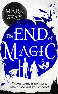 The End of Magic by Mark Stay