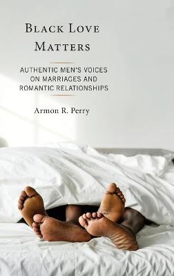 Black Love Matters: Authentic Men's Voices on Marriages and Romantic Relationships book