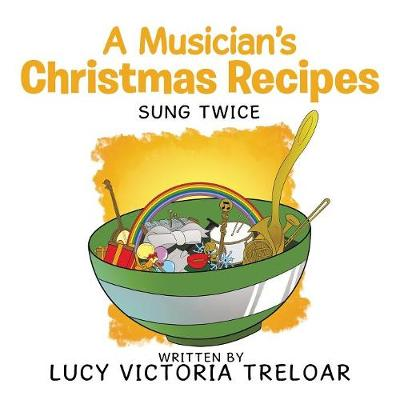 A Musician's Christmas Recipes: Sung Twice by Lucy Treloar