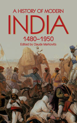 History of Modern India, 1480-1950 by Claude Markovits