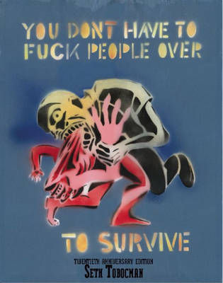 You Don't Have To Fuck People Over To Survive by Seth Tobocman