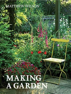 Making a Garden by Matthew Wilson
