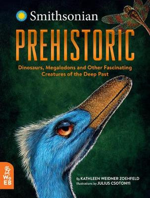 Prehistoric: Dinosaurs, Megalodons and Other Fascinating Creatures of the Deep Past by Kathleen Weidner Zoehfeld