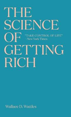 The Science of Getting Rich: The timeless best-seller which inspired Rhonda Byrne's The Secret by Wallace D Wattles