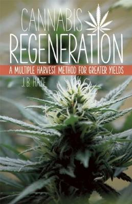 Cannabis Regeneration by J.B. J.B. Haze