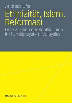 Ethnizitat, Islam, Reformasi: Die Evolution Der Konfliktlinien Im Parteiensystem Malaysias by Andreas Ufen