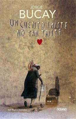 Un Cuento Triste No Tan Triste by Jorge Bucay