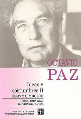 Ideas y Costumbres II: Usos y Smmbolos by Octavio Paz
