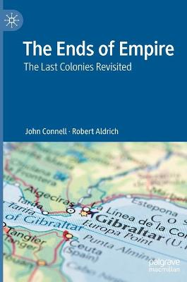 The The Ends of Empire: The Last Colonies Revisited by Robert Aldrich