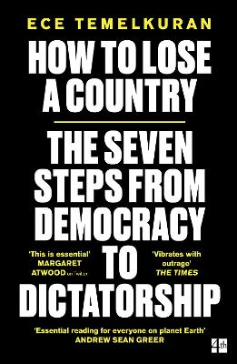 How to Lose a Country: The 7 Steps from Democracy to Dictatorship by Ece Temelkuran
