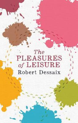 Pleasures of Leisure by Robert Dessaix