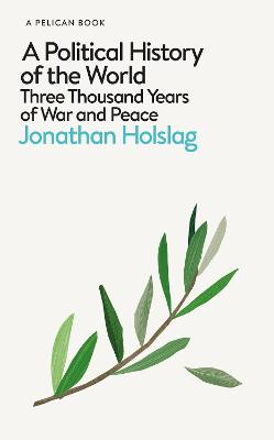 A Political History of the World: Three Thousand Years of War and Peace by Jonathan Holslag