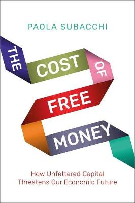 The Cost of Free Money: How Unfettered Capital Threatens Our Economic Future book