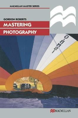 Mastering Photography by Gordon Roberts