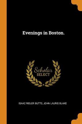 Evenings in Boston. by Isaac Ridler Butts