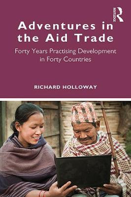 Adventures in the Aid Trade: Forty Years Practising Development in Forty Countries by Richard Holloway