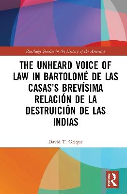 The Unheard Voice of Law in Bartolome de Las Casas's Brevisima Relacion de la Destruicion de las Indias book