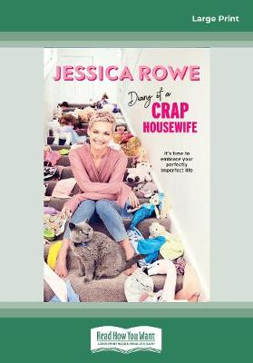 Diary of a Crap Housewife: It's time to embrace your perfectly imperfect life by Jessica Rowe