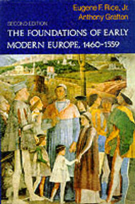 The Foundations of Early Modern Europe, 1460-1559 by Eugene F. Rice, Jr.