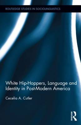 White Hip Hoppers, Language and Identity in Post-Modern America by Cecelia Cutler
