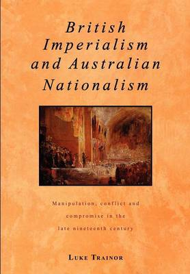 British Imperialism and Australian Nationalism by Luke Trainor