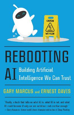 Rebooting AI: Building Artificial Intelligence We Can Trust by Gary Marcus
