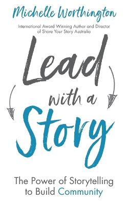 Lead with a Story: The Power of Storytelling to Build Community by Michelle Worthington
