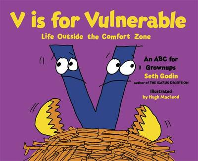 V is for Vulnerable: Life Outside the Comfort Zone: An ABC for Grownups by Seth Godin