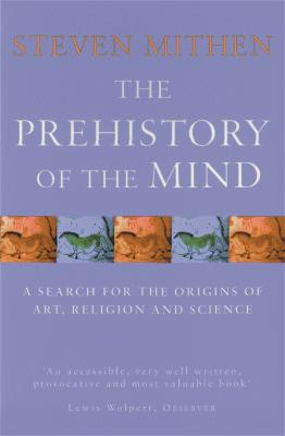 The Prehistory Of The Mind by Prof Steven Mithen