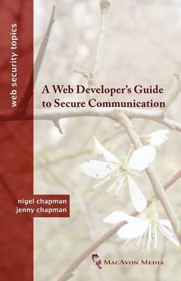 A Web Developer's Guide to Secure Communication by Nigel Chapman