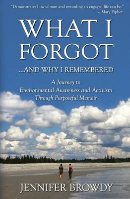 What I Forgot...and Why I Remembered by Jennifer Browdy