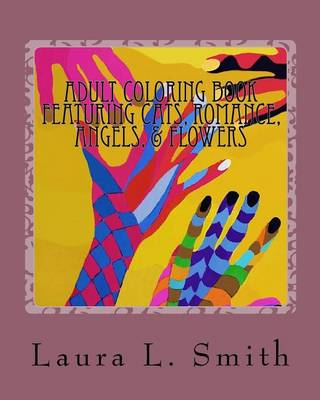 Adult Coloring Book: Featuring Cats, Romance, Angels, & Flowers by Laura L Smith