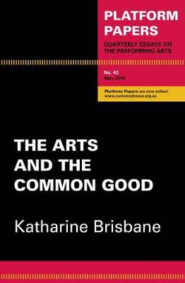 Platform Papers 43: The Arts and the Common Good by Katharine Brisbane
