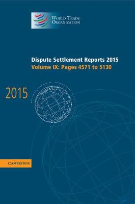 Dispute Settlement Reports 2015: Volume 9, Pages 4571-5130 by World Trade Organization
