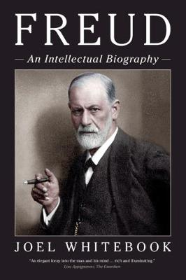 Freud: An Intellectual Biography by Joel Whitebook