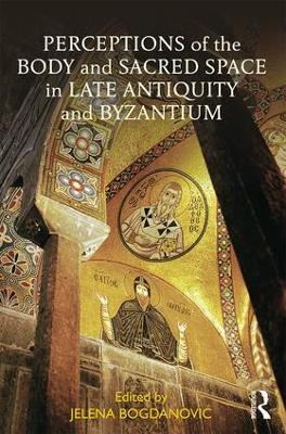 Perceptions of the Body and Sacred Space in Late Antiquity and Byzantium book