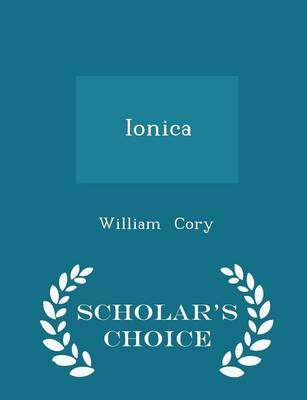 Ionica - Scholar's Choice Edition by William Cory