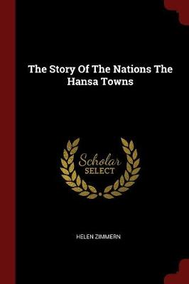 Story of the Nations the Hansa Towns by Helen Zimmern