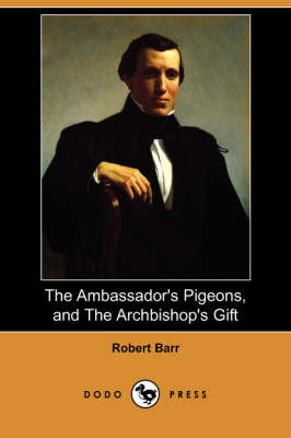 Ambassador's Pigeons, and the Archbishop's Gift (Dodo Press) book
