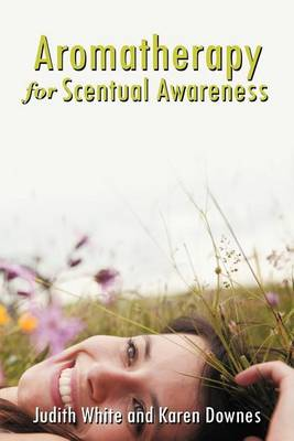 Aromatherapy for Scentual Awareness by Judith White