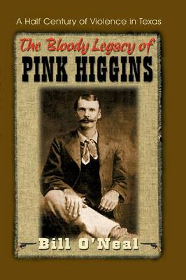 The Bloody Legacy of Pink Higgins by Bill O'Neal