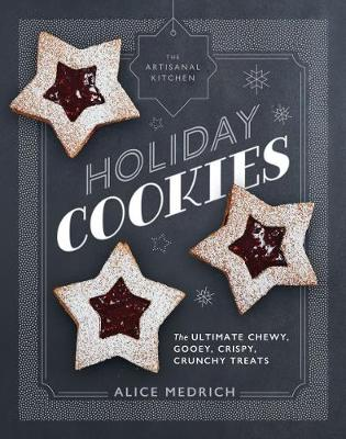 The Artisanal Kitchen: Holiday Cookies by Alice Medrich