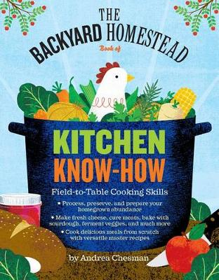 Backyard Homestead Book of Kitchen Know-How by Andrea Chesman