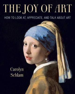 The Joy of Art: How to Look At, Appreciate, and Talk about Art book