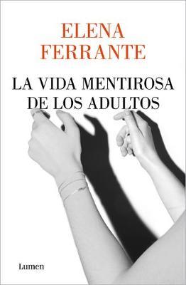 La vida mentirosa de los adultos / The Lying Life of Adults by Elena Ferrante