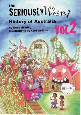 The Seriously Weird History of Australia: v. 2 by Doug Bradby