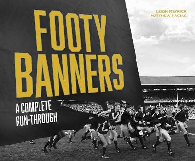 Footy Banners: A Complete Run-Through by Leigh Meyrick