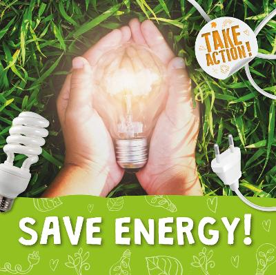 Save Energy! by Kirsty Holmes