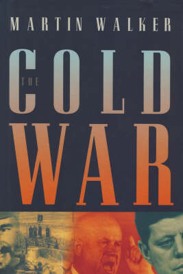 The The Cold War and the Making of the Modern World by Martin Walker